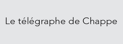 LE TELEGRAPHE DE CHAPPE